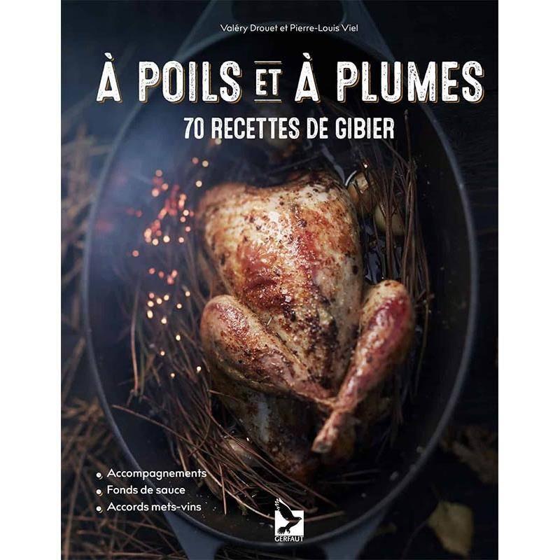 A Poils Et À Plumes - 70 Recettes De Gibier